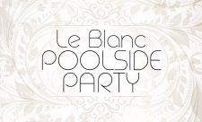 Le Blanc Poolside Party